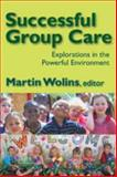 Successful Group Care : Explorations in the Powerful Environment, , 0202362582
