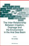 The Inter-Relationship Between Irrigation, Drainage and the Environment in the Aral Sea Basin 9780792342588