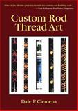 Custom Rod Thread Art, Dale P. Clemens, 1602392587