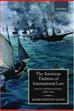 The American Tradition of International Law : Great Expectations 1789-1914, Janis, Mark Weston, 0198262582