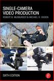 Single-Camera Video Production, Musburger, Robert B. and Ogden, Michael R., 0415822580