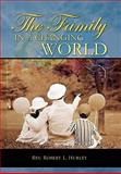 The Family in a Changing World, Rev. Robert L. Hurley, 1456862588