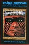 Taino Revival : Critical Perspectives on Puerto Rican Identity and Cultural Politics, Arlene M. Davila, George Duany, 1558762582