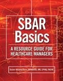 SBAR Basics : A Resource Guide for Healthcare Managers, Hendrickson, Susan W., 1601462581