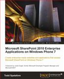 Microsoft SharePoint 2010 Enterprise Applications on Windows Phone 7, Spatafore, Todd, 1849682585