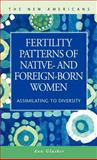Fertility Patterns of Native and Foreign-Born Women : Assimilating to Diversity, Glusker, Ann I., 1931202583