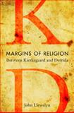 Margins of Religion : Between Kierkegaard and Derrida, Llewelyn, John, 0253352592