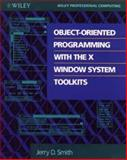 Object-Oriented Programming with the X Window System Toolkits, Jerry D. Smith, 0471532592