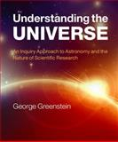 Understanding the Universe : An Inquiry Approach to Astronomy and the Nature of Scientific Research, Greenstein, George, 0521192595