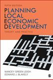 Planning Local Economic Development : Theory and Practice, Blakely, Edward J. and Leigh, Nancey Green, 1452242593