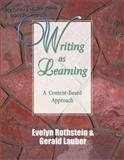 Writing As Learning : A Content-Based Approach, Rothstein, Evelyn and Lauber, Gerald, 1575172593