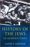 History of the Jews in Modern Times, Lloyd P. Gartner, 0192892592