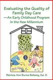 Evaluating the Quality of Family Day Care, Patricia Burns Bellamy, Ed. D., 0595202594