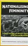 Nationalising Femininity : Culture, Sexuality and Cinema in World War Two Britain, , 0719042593