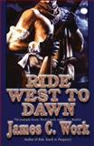 Ride West to Dawn, James C. Work, 1477842594