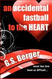 An Accidental Fastball to the Heart, G. Berger, 1481182595