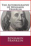 The Autobiography of Benjamin Franklin, Benjamin Franklin, 1482792591