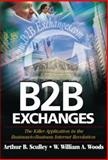 B2B Exchanges : The Killer Application in the Business-to-Business Internet Revolution, Woods, William W. and Scully, Arthur, 9627762598
