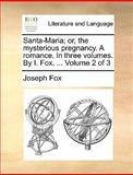 Santa-Maria; or, the Mysterious Pregnancy a Romance in Three Volumes by I Fox Volume 2 Of, Joseph Fox, 1170382592