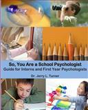 So, You Are a School Psychologist, Jerry Turner, 1469912597