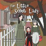 The Little Scrub Lady, Lori Origer Durgan, 1479742597