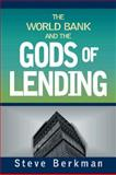 The World Bank and the Gods of Lending, Berkman, Steve, 1565492595