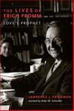 The Lives of Erich Fromm : Love's Prophet, Friedman, Lawrence J., 0231162596