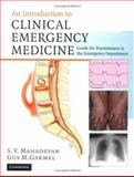 An Introduction to Clinical Emergency Medicine : Guide for Practitioners in the Emergency Department, Mahadevan, Swaminatha V. and Garmel, Gus, 0521542596