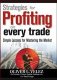 Strategies for Profiting on Every Trade : Simple Lessons for Mastering the Market, Velez, Oliver L. and Lange, Paul, 1592802591
