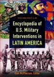 Encyclopedia of U. S. Military Interventions in Latin America, Alan L. McPherson, 1598842595