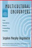 Multicultural Encounters : Cases Narratives from a Counseling Practice, Murphy-Shigematsu, Stephen, 0807742597