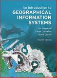 An Introduction to Geographical Information Systems, Heywood, Ian and Cornelius, Sarah, 027372259X