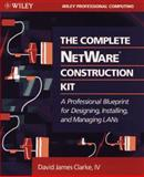 The Complete NetWare Construction Kit, David James Clarke, 047158259X