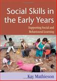Social Skills in the Early Years : Supporting Social and Behavioural Learning, Mathieson, Kay, 1412902592
