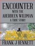 Encounter with the Aberdeen Wildman, Frank J. Bennett, 149692259X