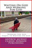 Waiting on God and Working for God, Andrew Murray, 1500632597