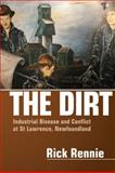 The Dirt : Industrial Disease and Conflict in St. Lawrence, Newfoundland, Rennie, Rick, 1552662594