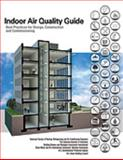 Indoor Air Quality Guide : Best Practices for Design, Construction, and Commissioning, , 1933742593