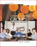 Communicating in Groups : Applications and Skills, Adams, Katherine L. and Galanes, Gloria J., 0073042595