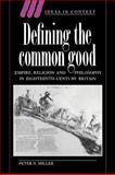 Defining the Common Good : Empire, Religion and Philosophy in Eighteenth-Century Britain, Miller, Peter N., 0521442591