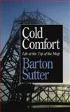 Cold Comfort : Life at the Top of the Map, Sutter, Barton, 0816632596