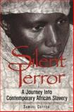 Silent Terror : A Journey into Contemporary African Slavery, Cotton, Samuel, 0863162592