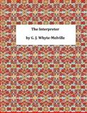 The Interpreter, G. J. G. J. Whyte-Melville, 1495302598