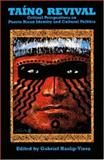 Taino Revival : Critical Perspectives on Puerto Rican Identity and Cultural Politics, Arlene M. Davila, George Duany, 1558762590