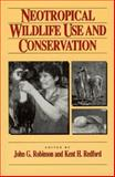 Neotropical Wildlife Use and Conservation : With 47 Contributors, Robinson, John G., 0226722597