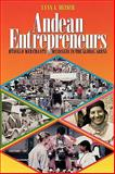Andean Entrepreneurs : Otavalo Merchants and Musicians in the Global Arena, Meisch, Lynn A., 0292752598