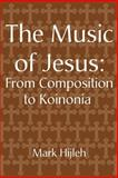 The Music of Jesus, Mark Hijleh, 0595172598