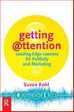 Getting Attention : Leading-Edge Lessons for Publicity and Marketing, Kohl, Susan, 0750672595