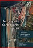 Engaging with Contemporary Culture : Christianity, Theology, and the Concrete Church, Percy, Martyn, 0754632598
