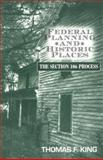 Federal Planning and Historic Places, Thomas F. King, 0742502597